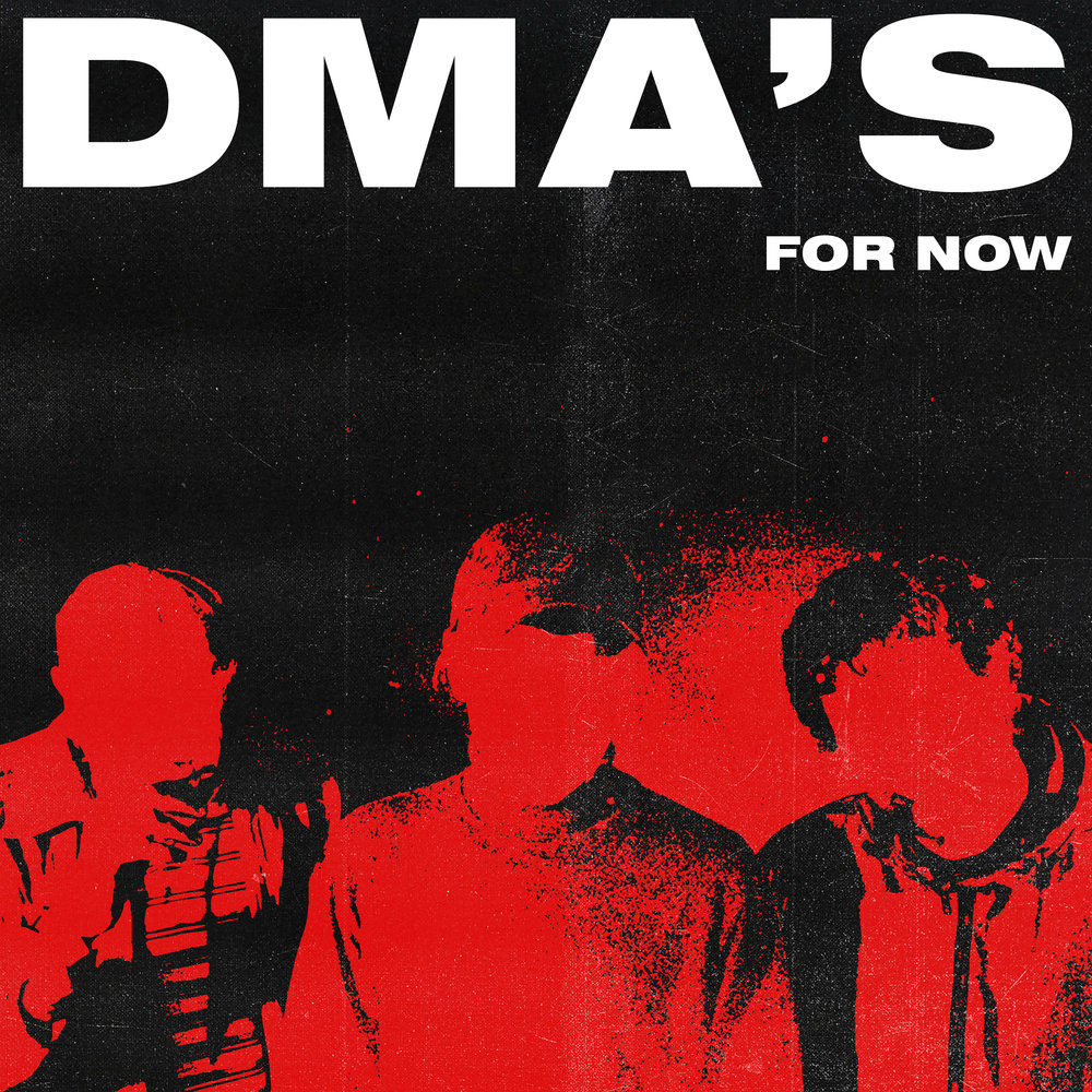 DMA'S - For Now.jpg