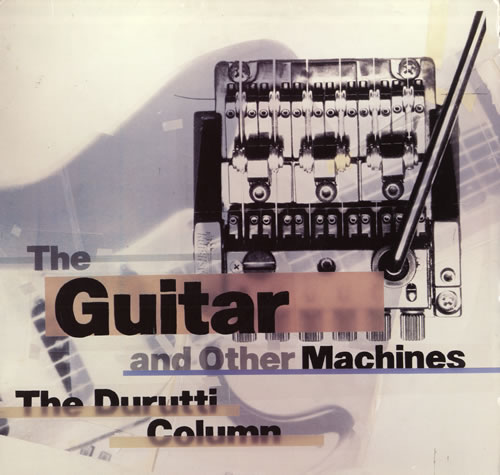 The Durrutti Column, The guitar and the other machines (Factory, 1987)