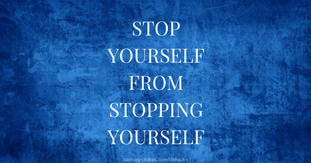 Stopping yourself