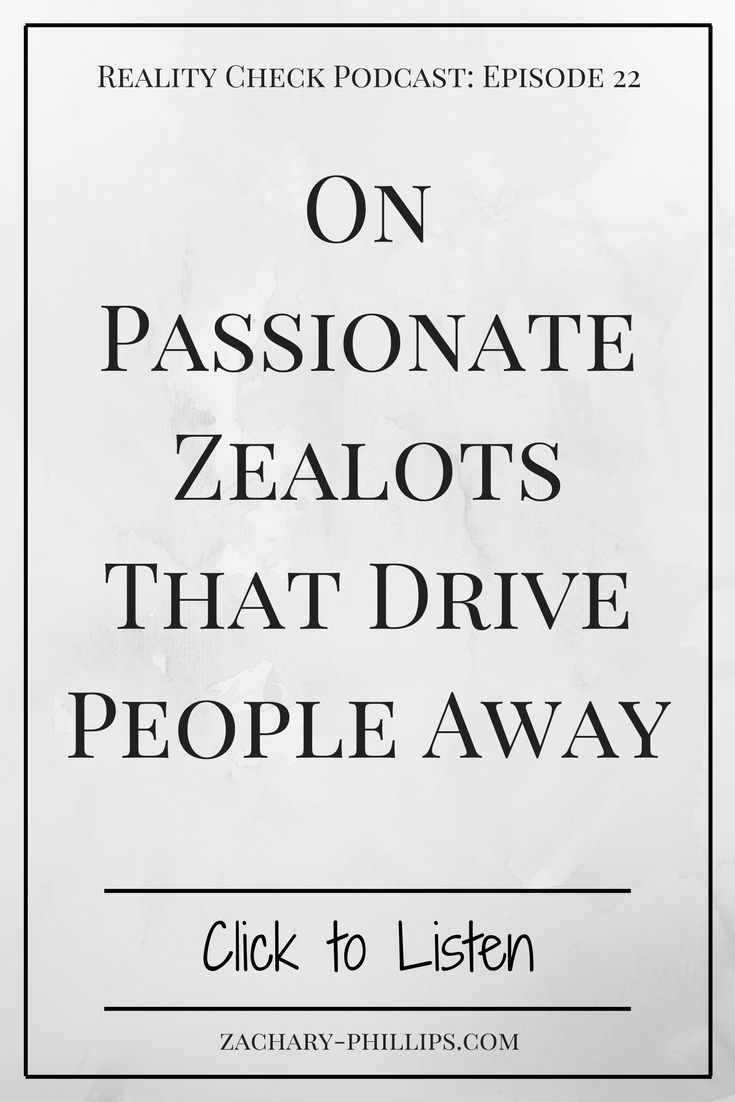 On Passionate Zealots That Drive People Away - Pinterest