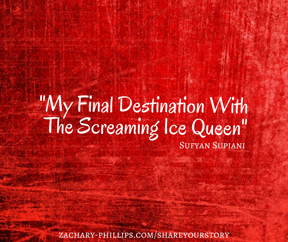 Final destination with the screaming ice queen