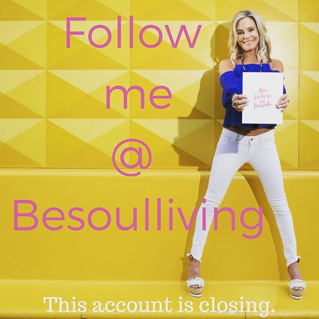 I've moved insta accts & want to stay in touch. Follow me @besoulliving