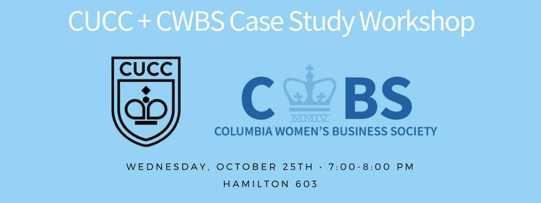 CUCC + CWBS Joint Case Workshop - Oct 25th, 7:00-8:00pm, Hamilton 603As we head into recruiting season, CUCC and CWBS will be hosting a case study workshop to help you nail your interviews. The workshop will be lead by Marvin Valdez, VP of CUCC. He previously interned at McKinsey and will be returning next year.