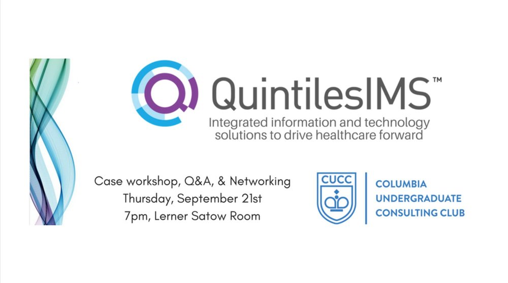 QuintilesIMS Case Workshop with CUCC - Sept 21st, 7:00-9:00pm, Satow RoomJoin CUCC and CU alumni consultants from QuintilesIMS for a healthcare case workshop! Come learn what it means to work on a strategic engagement within the pharmaceutical industry.