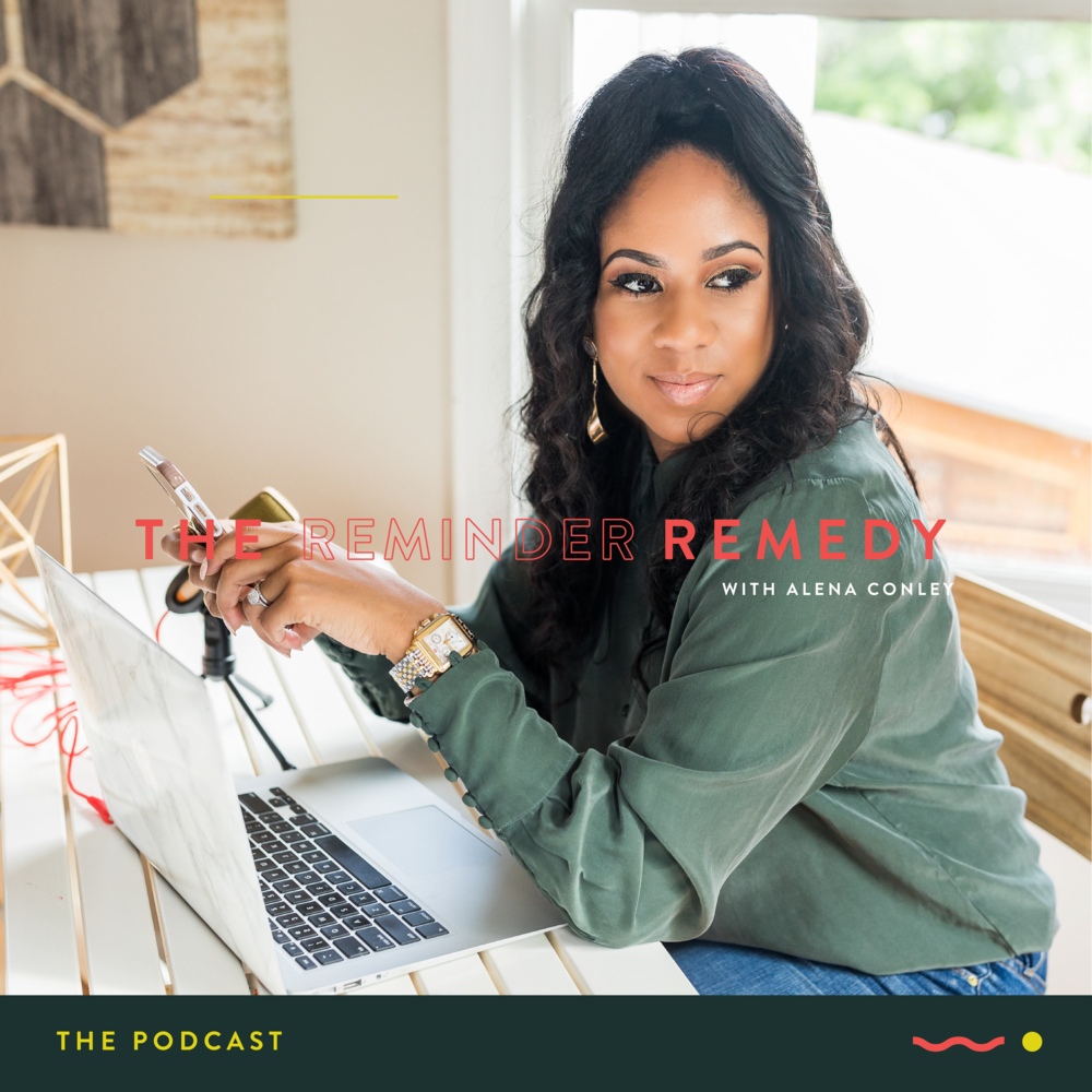 """The Reminder Remedy - Reminding you that everything you need is everything you got! The Reminder Remedy podcast is sure to bring you lively conversations and the most authentic guests. You can always catch your host Alena Conley talking all things """"adulting"""", self-care, black folks, business, motherhood and Jesus."""