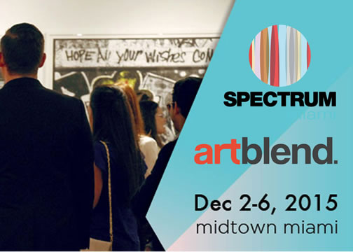 12.02.15-12.06.15 Come join us at the Art Blend Gallery and Magazine booth 307 during the Opening Preview Party for Spectrum Miami Art Fair during Art Basel Week.  Spectrum Pavilion 1700 NE 2nd Ave.  Miami, FL 33132.