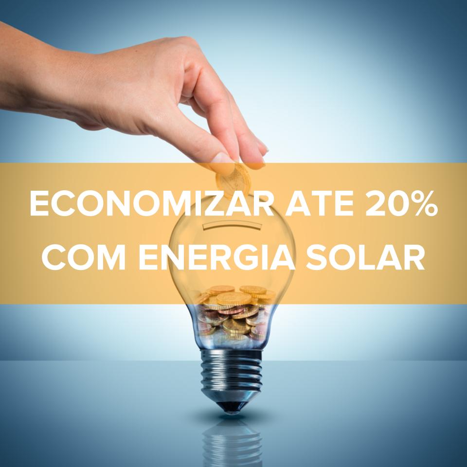 ECONOMIZAR ATÉ 20% COM ENERGIA SOLAR