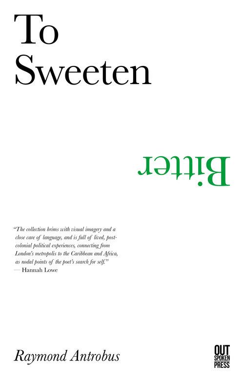 To Sweeten Bitter, Chapbook from Outspoken Press — Raymond Antrobus