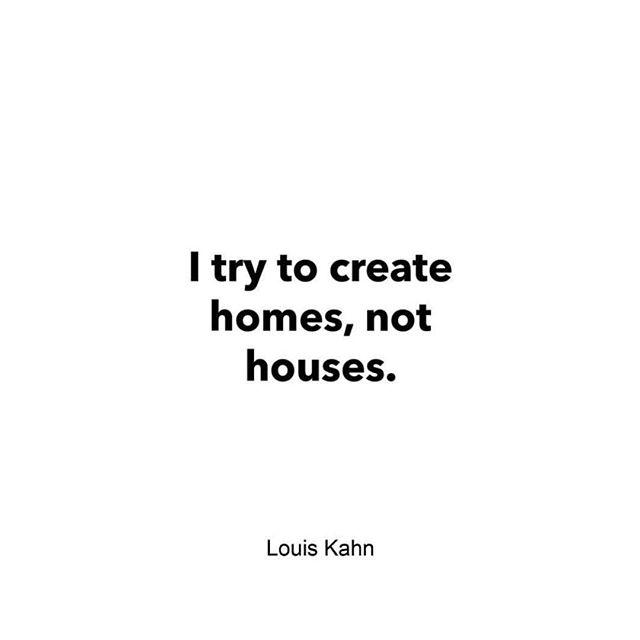 Eu tento criar lares e não casas. Louis Kahn via @simple_flair
