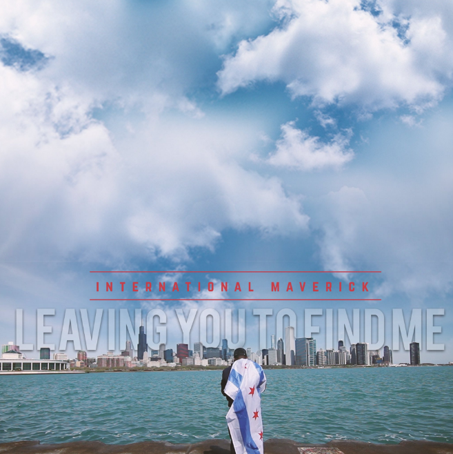 International Maverick -Leaving You To Find Me (Full Album Stream) - Representing Chicago by way of Los Angeles. Keep that sage burning.
