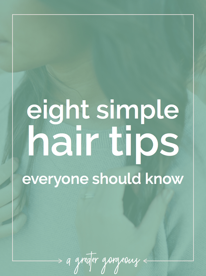 Eight Simple Hair Tips Everyone Should Know