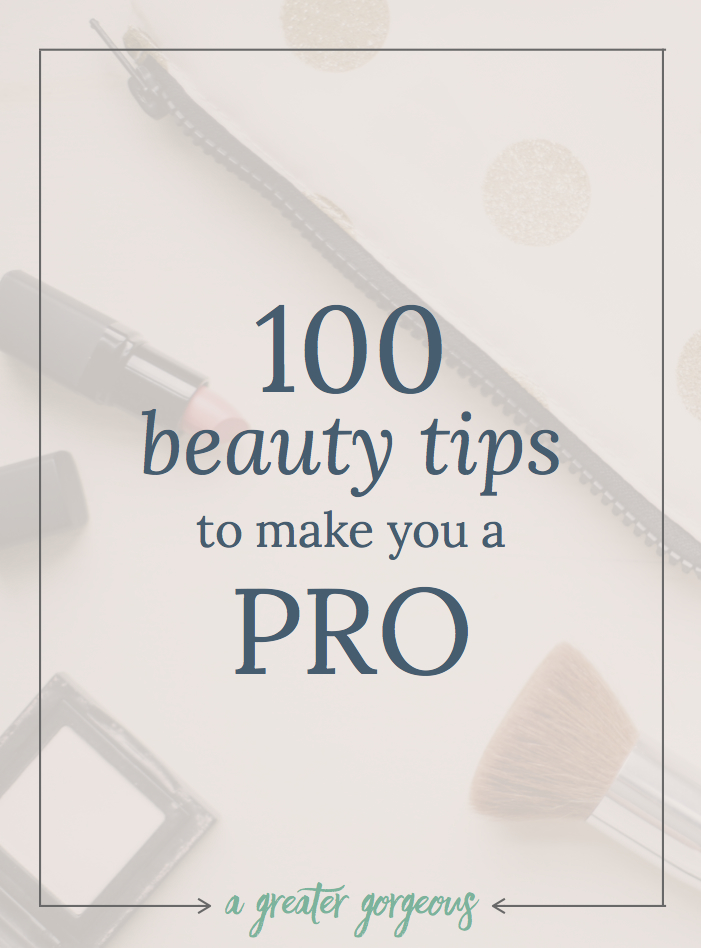 You read that right — 100 beauty tips to make you a beauty professional. Be the queen of your bathroom!