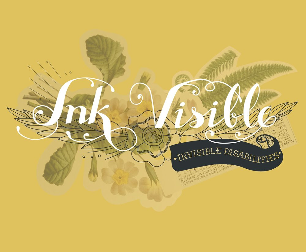 """Ink Visible"" written in white script with ""invisible disabilities"" written in a black scroll banner in the lower right. Background is yellow with floral design."