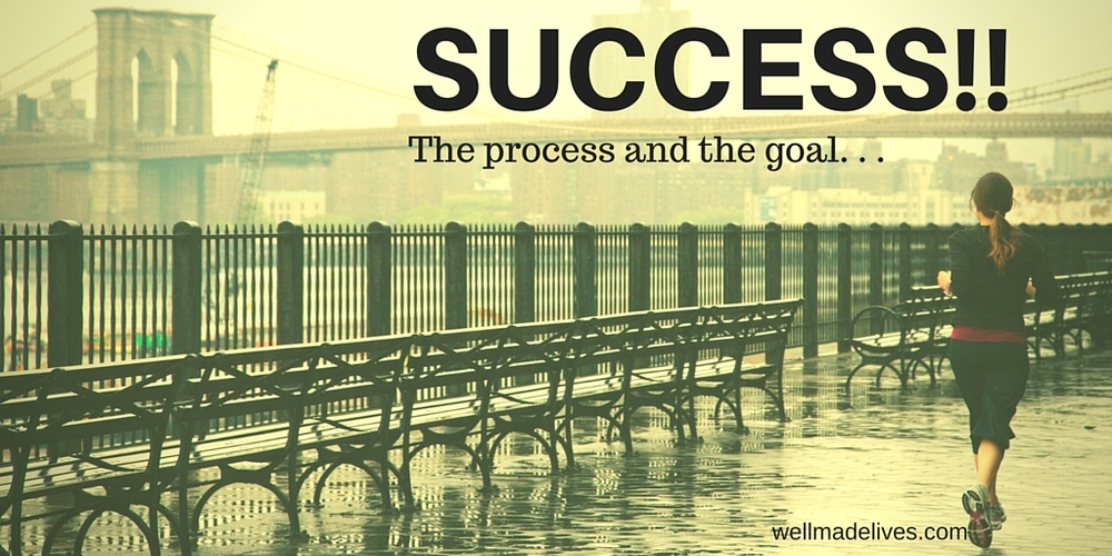 The process and the goal. . .
