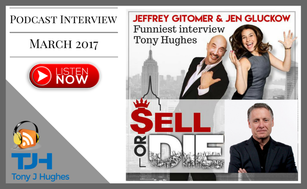 Sell or die podcast with Jeffrey Gitomer and Tony Hughes