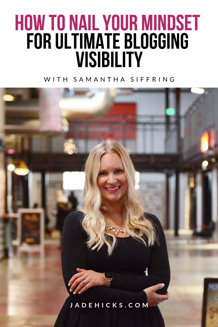 how to nail your mindset for ultimate blogging visibility Samantha Siffring
