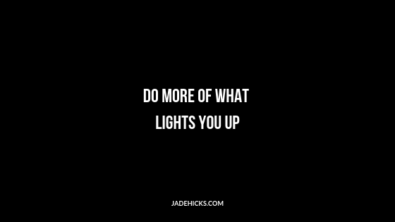 do more of what lights you up