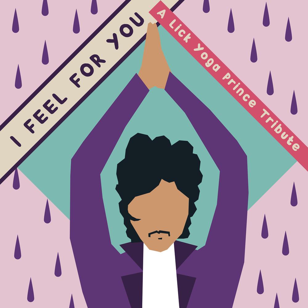 I FEEL FOR YOU - A Lick Yoga Prince Tribute
