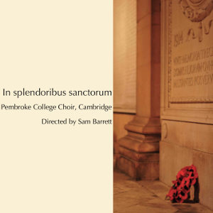 Pembroke College Chapel Choir -  In Splendoribus Sanctorum  (2010)  Produced and engineered by Myles Eastwood  Recorded at St George's, Chesterton