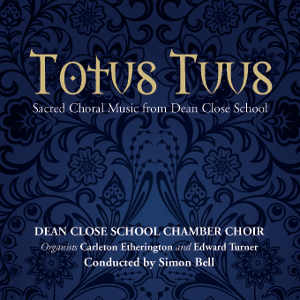Dean Close School Chamber Choir cond. S. Bell -  Totus Tuus  (2015)  Engineered and edited by Myles Eastwood
