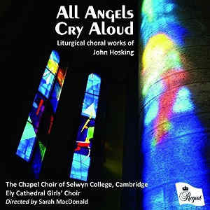 The Chapel Choir of Selwyn College, Cambridge & Ely Cathedral Girls' Choir - All Angels Cry Aloud (Regent Records, 2016) Edited by Myles Eastwood