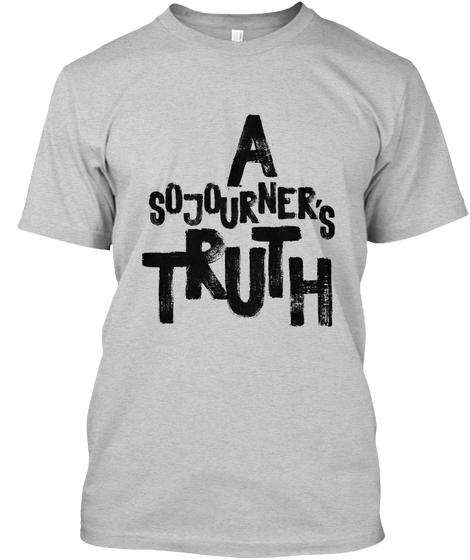 ASojournersTruth_Gray tee.jpg