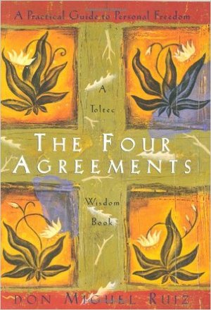 THE FOUR AGREEMENTS: A PRACTICAL GUIDE TO PERSONAL FREEDOM  Don Miguel Ruiz
