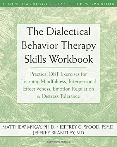 The Dialectical Behavior Therapy Skills Workbook  Matthew McKay, Jeffrey Wood & Jeffrey Brantley