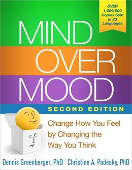 MIND OVER MOOD: CHANGE HOW YOU FEEL BY CHANGING THE WAY YOU THINK Dennis Greenberger & Christine A. Padesky