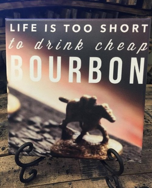 Life Is Too Short To Drink Cheap Bourbon Canvas Blantons Bourbon Shop