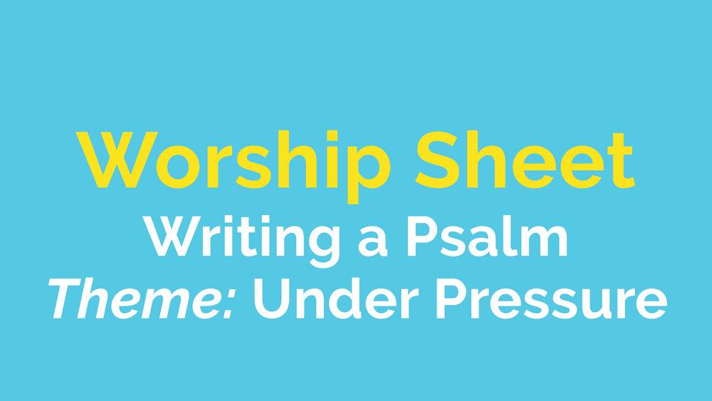 WorshipSheet_WritingAPsalm_UnderPressure.jpg