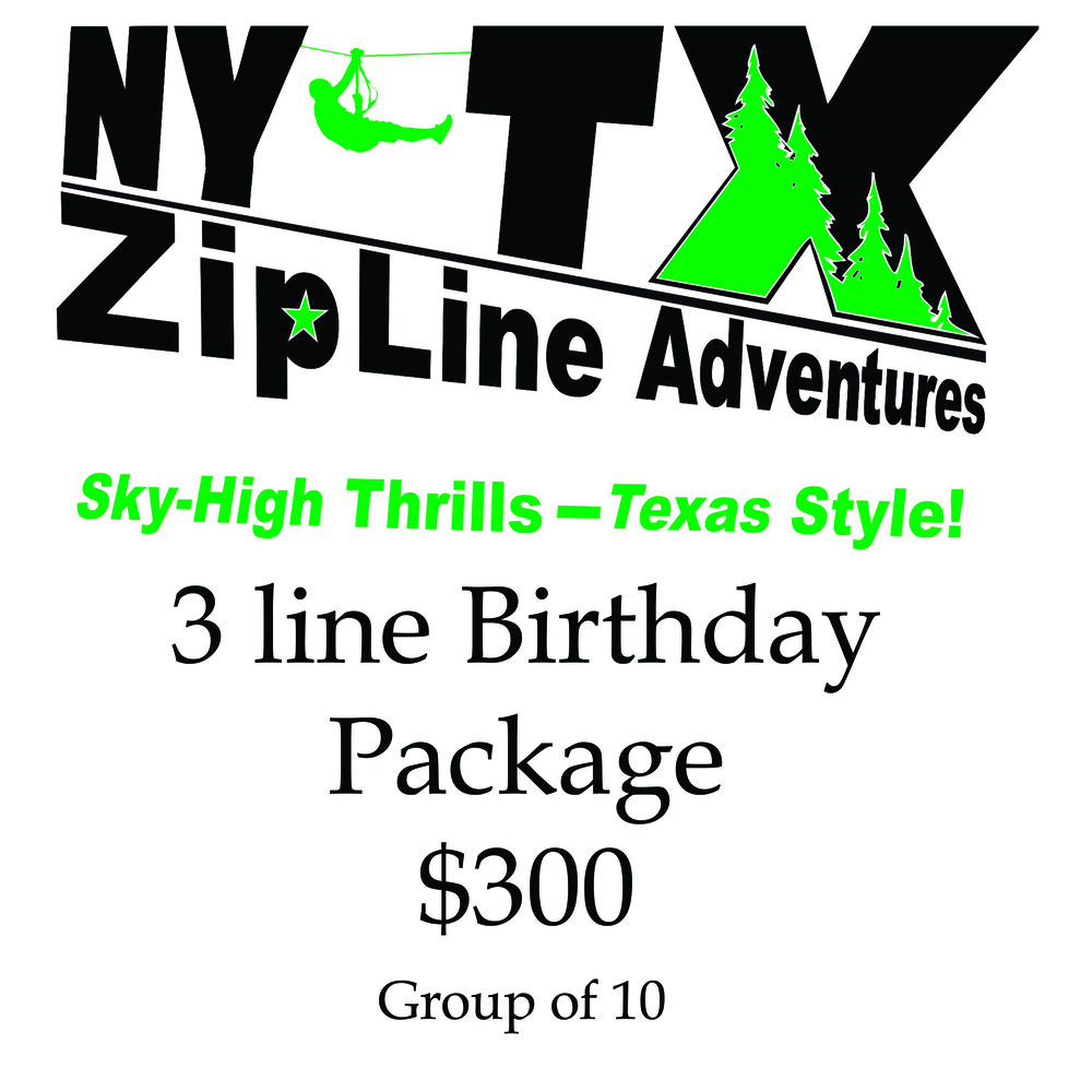 The birthday package includes 3 different ziplines for 10 people. This package must be purchased before arrival. Each additional person will be $30 plus tax. Please call for availability.
