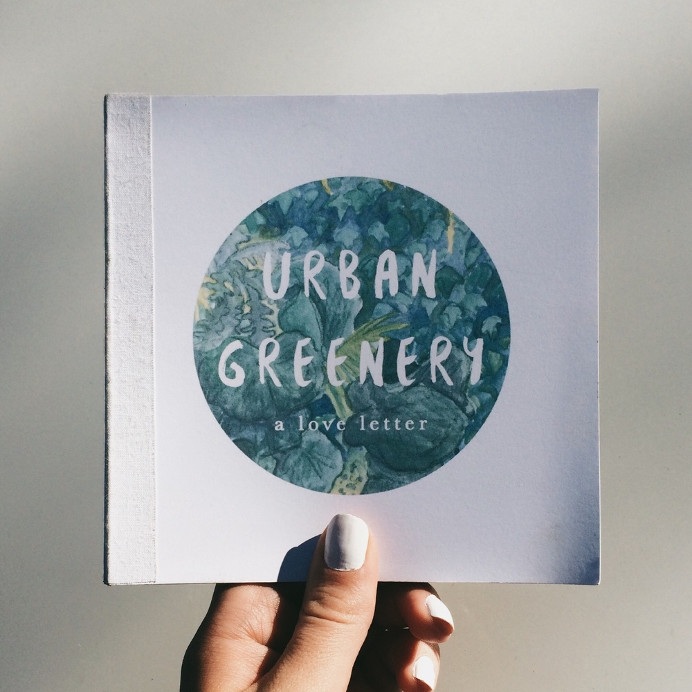 Urban Greenery: A Love Letter   A self publication by Hannah Bottino.   Now available to purchase on Etsy: