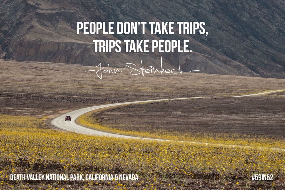 """People don't take trips, trips take people."" - John Steinbeck"