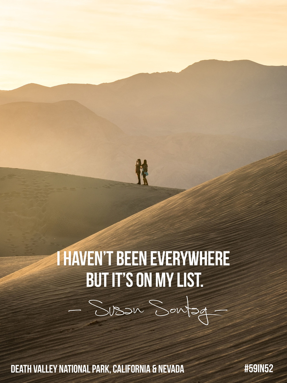 """I haven't been everywhere but it's on my list."" - Susan Sontag"