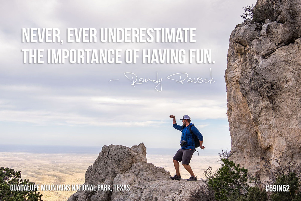 """Never, ever underestimate the importance of having fun."" - Randy Pausch"