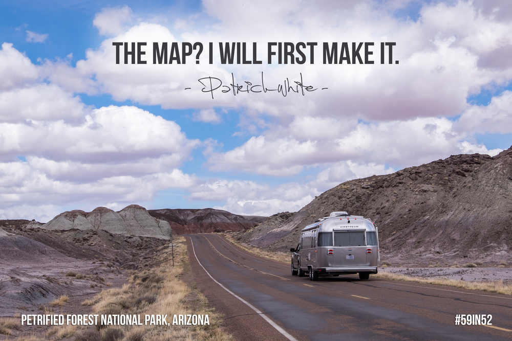 """The map? I will first make it."" - Patrick White"