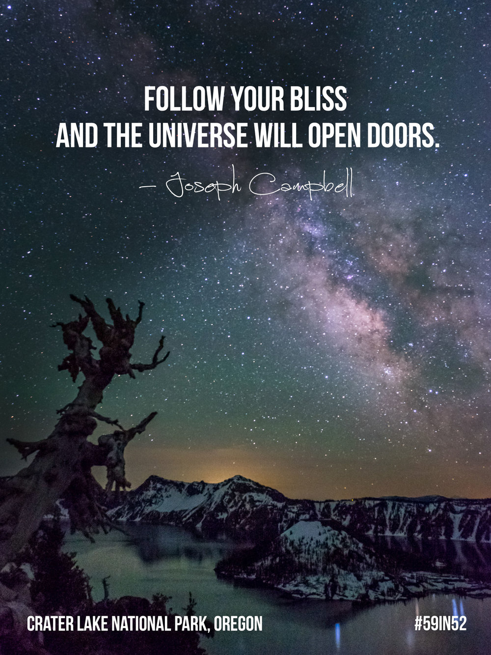 'Follow your bliss and the universe will open doors.' - Joseph Campbell