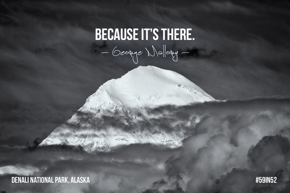 """Because it's there."" - George Mallory"
