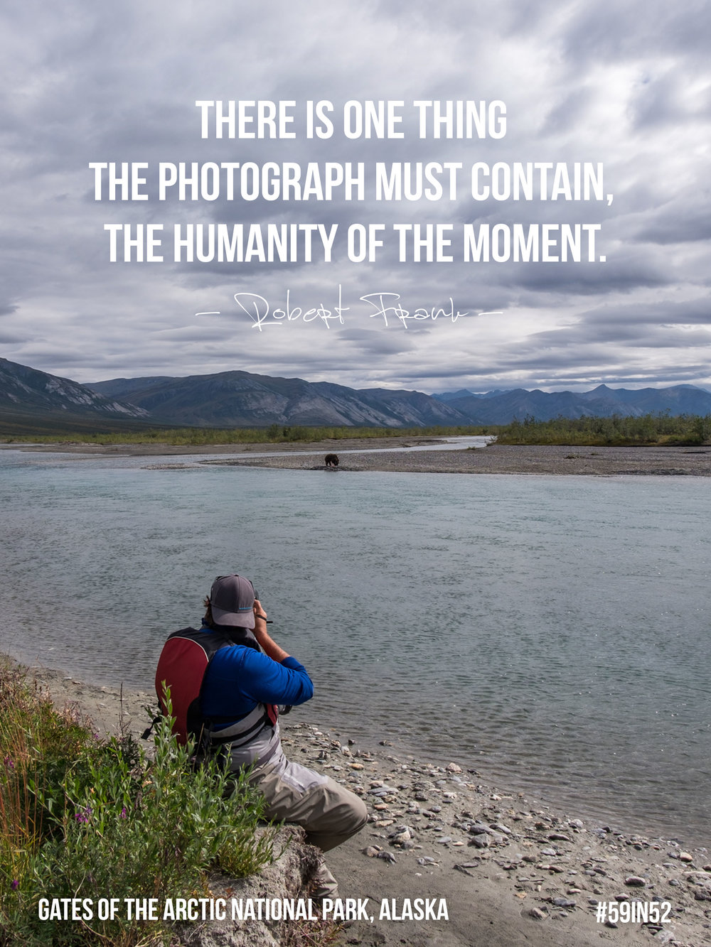 """There is one thing the photograph must contain, the humanity of the moment."" - Robert Frank"