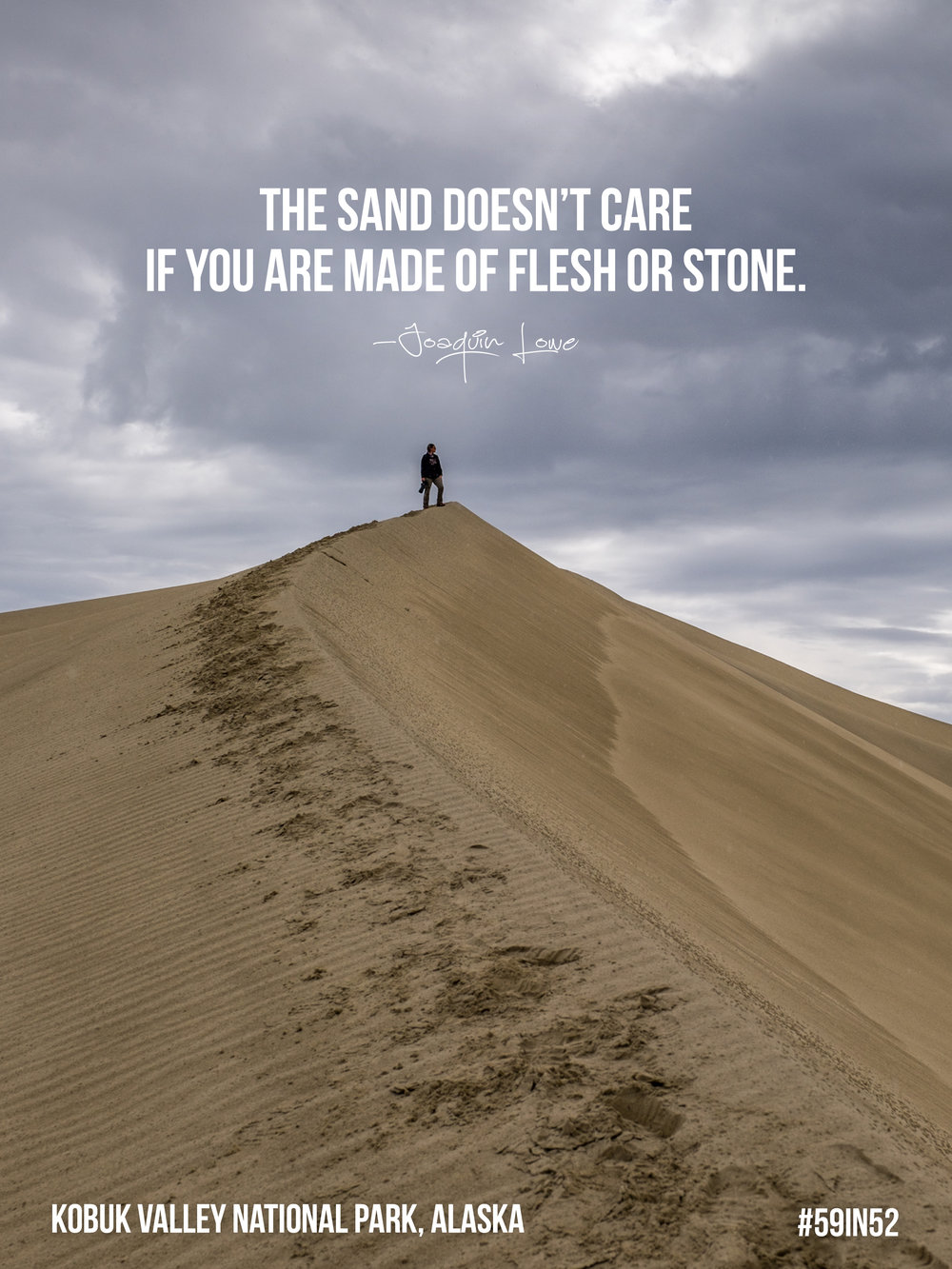"""The sand doesn't care if you are made of flesh or stone."" - Joaquin Lowe"
