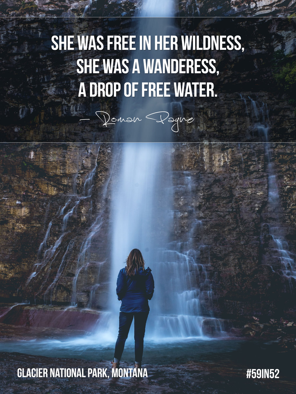 'She was free in her wildness, she was a Wanderess, a drop of free water.' - Roman Payne, The Wanderess