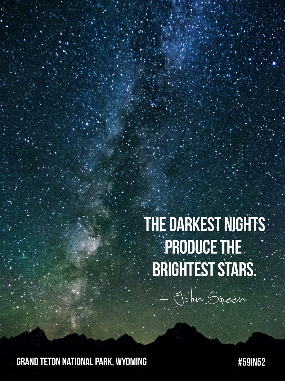 """The darkest nights produce the brightest stars."" - John Green"