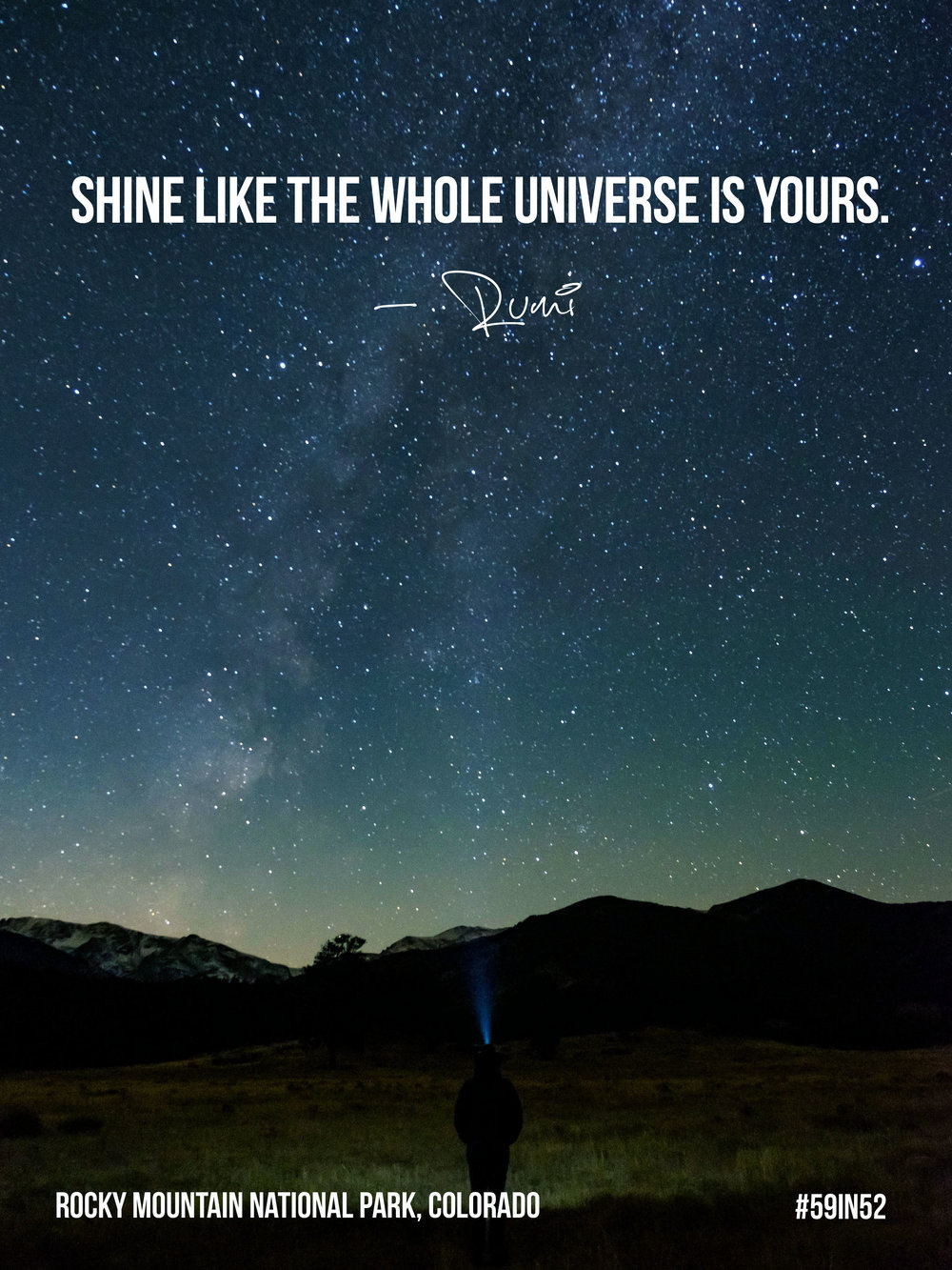 """Shine like the whole universe is yours."" - Rumi"