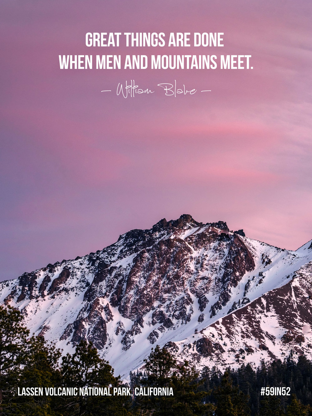 """Great things are done when men and mountains meet."" - William Blake"