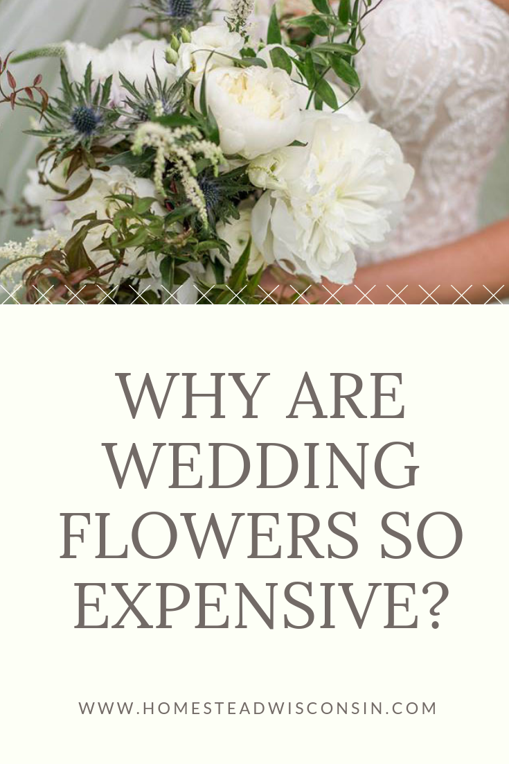 Why Are Wedding Flowers so Expensive | Homestead Wisconsin | Madison Wedding Florist