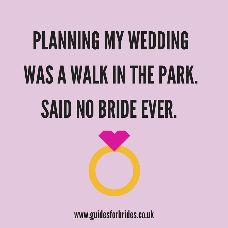 Planning-my-weddingwas-a-walk-in-the-park.Said-no-bride-ever..jpg