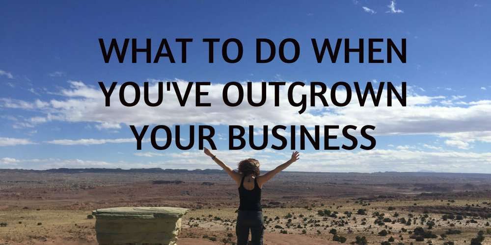 What To Do When You've Outgrown Your Business