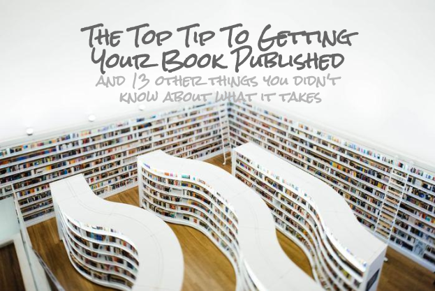 The Top Tip To Getting Your Book Published -  and 13 other things you didn't know about what it takes.png