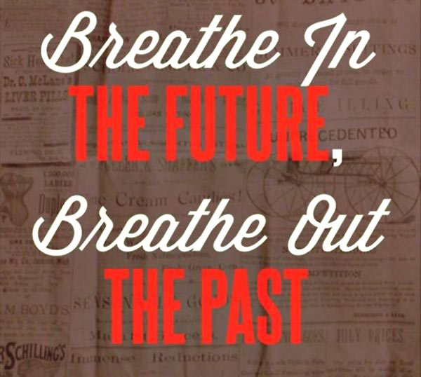 quote-breathe-in-the-future-breathe-out-the-past